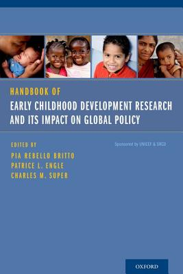 Handbook of Early Childhood Development Research and Its Impact on Global Policy By Britto, Pia Rebello (EDT)/ Le, Patrice L. (EDT)/ Super, Charles M. (EDT)